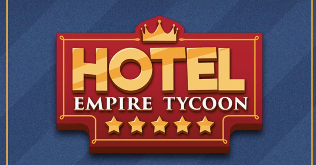 ホテル経営シミュレーション「Hotel Empire Tycoon(ホテルエンパイヤタイクーン)」で5つ星ホテルを量産しよう!